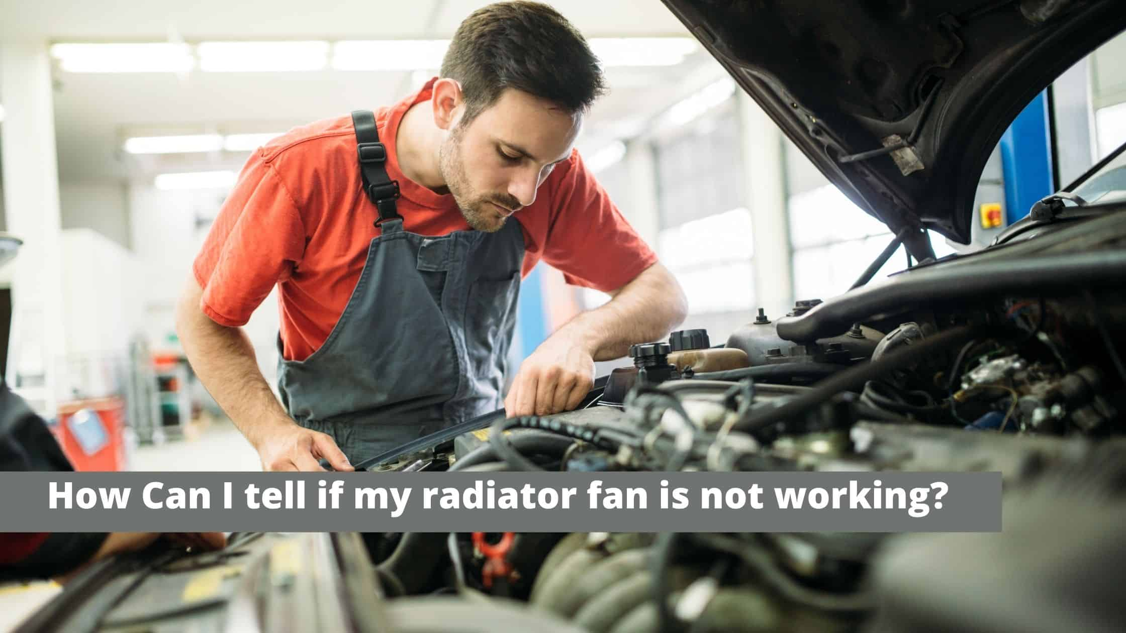 Symptoms of a bad or failing radiator fan