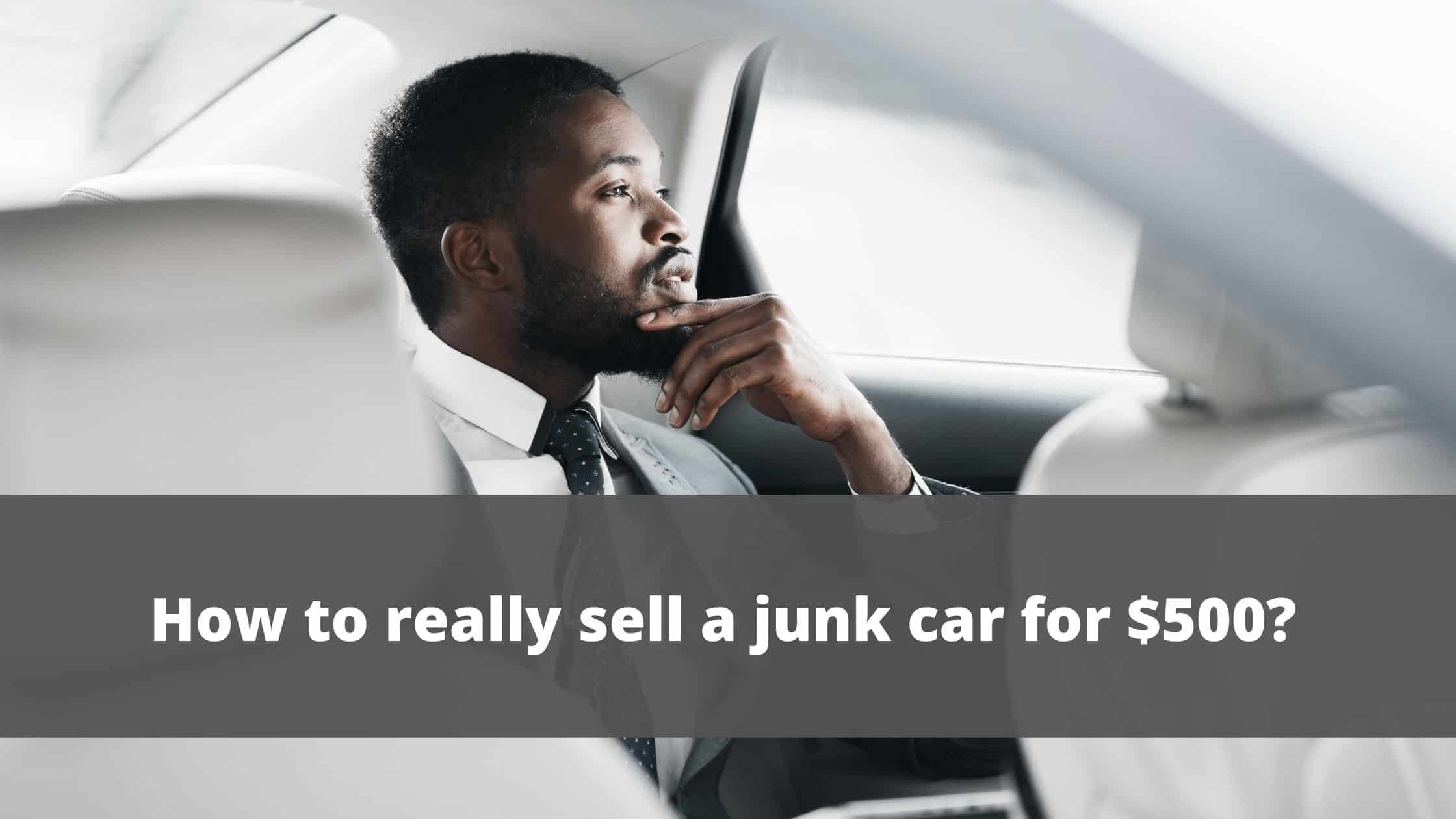 Tips to Sell a Junk Car for $500