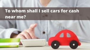 Where Can I Sell Cars for Cash Near Me