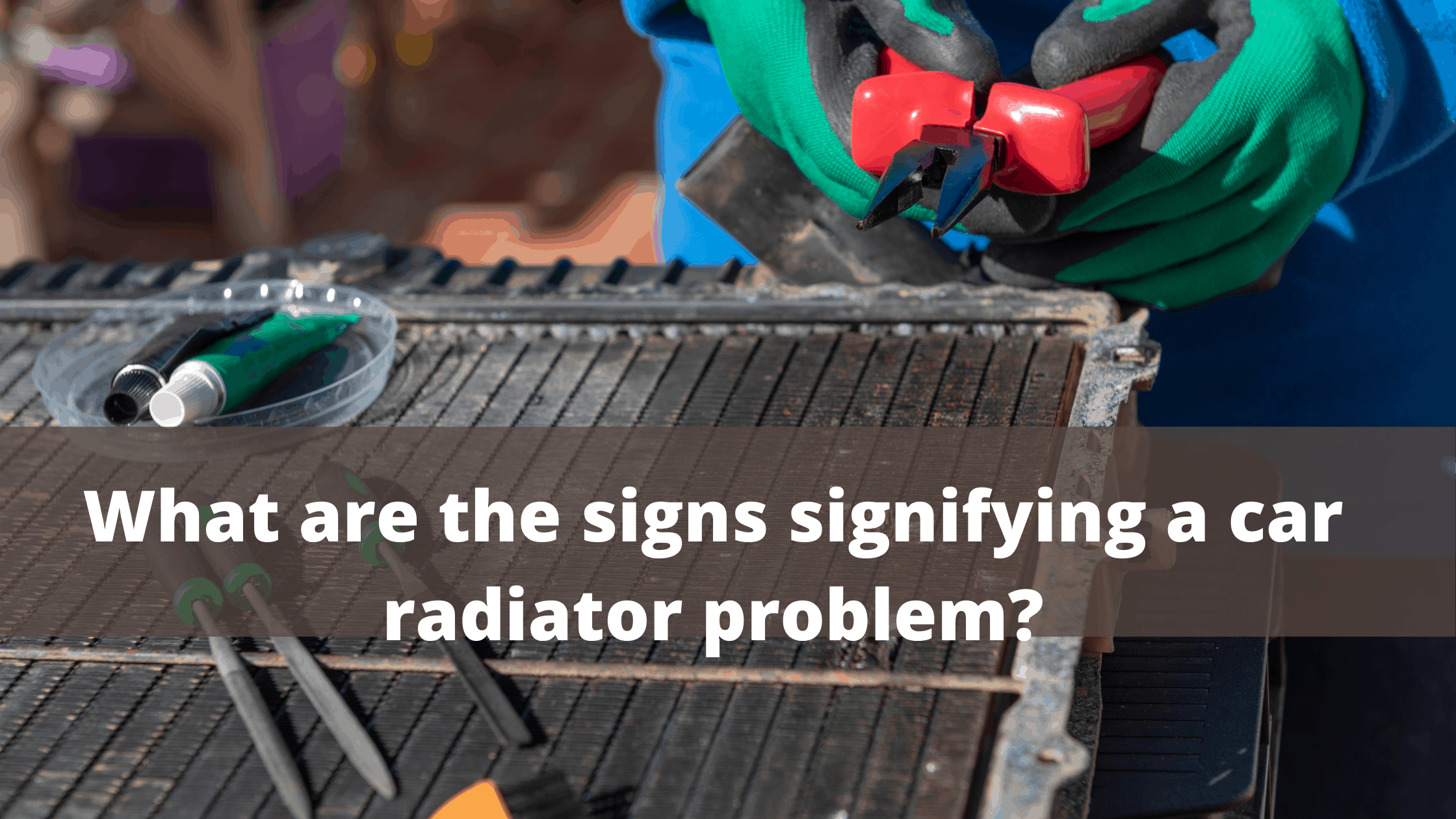 what are the signs signifying a car radiator problem