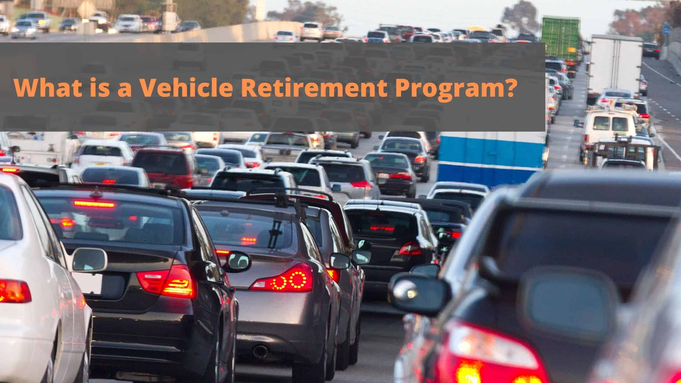 What is a Vehicle Retirement Program?