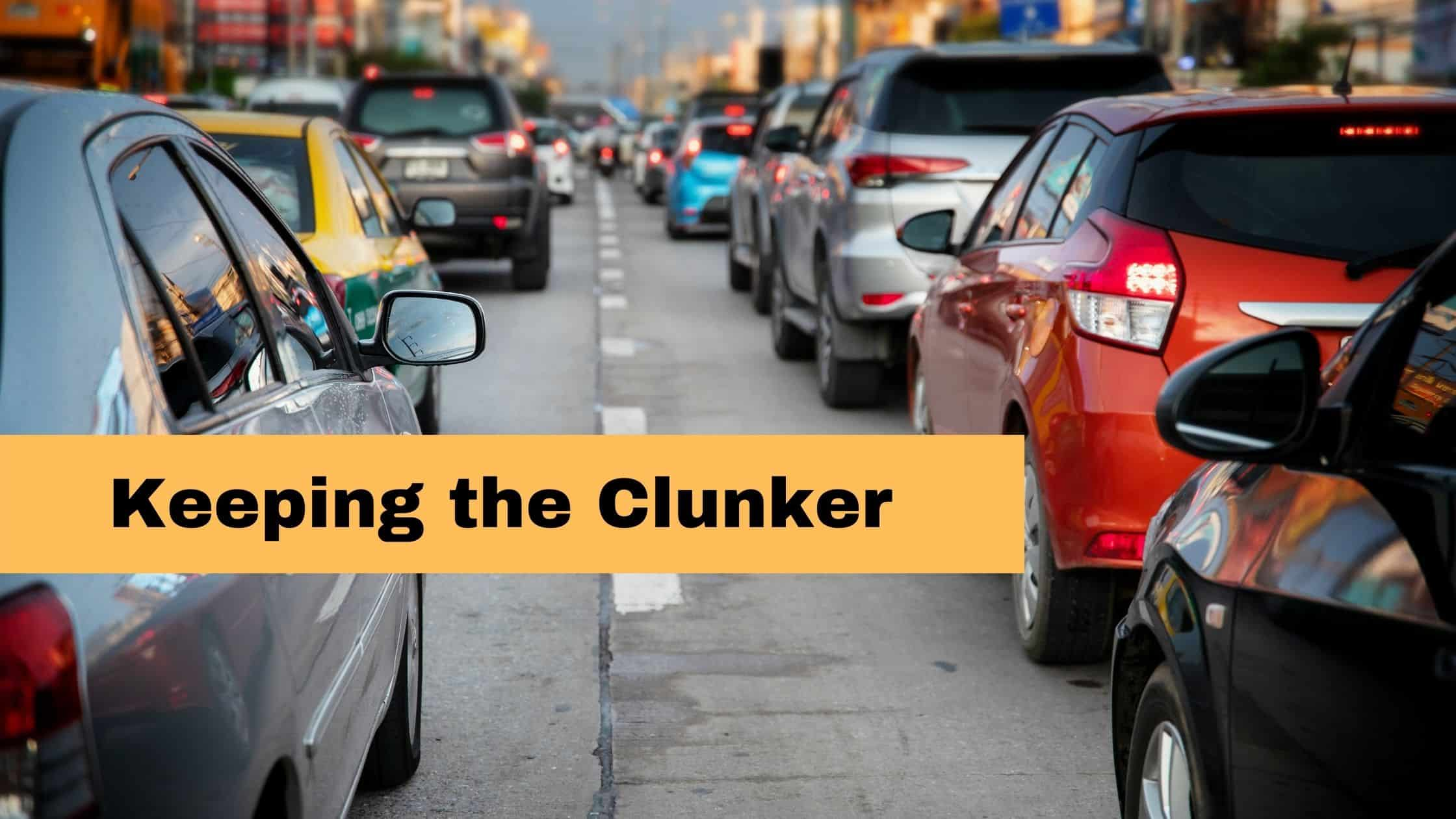 Keeping the Clunker